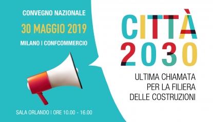EVENTI DA NON PERDERE. 30 maggio 2019 | Città 2030: ultima chiamata per la filiera delle costruzioni